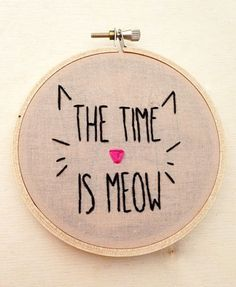 CLEARANCE The Time is Meow Funny Cat Kitten Crazy Cat Lady Embroidery Hoop Hand Phrase Embroidery Cat Home Decor Cat Embroidery Hoop Cat Art | Home