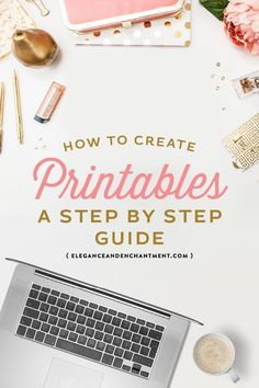 How to Create Printables - A step by step guide to designing products for your blog or to sell online. | blogging tips | online business tips