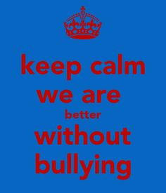 without bullying | keep calm we are better without bullying - KEEP CALM AND CARRY ON ...