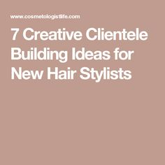 7 Creative Clientele Building Ideas for New Hair Stylists