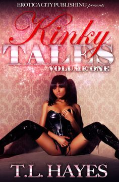 Kinky Tales Volume 1 by T. L. Hayes. Erotica Romance. What woman wants to settle for dull, routine sex when she can take matters into her own hands and cross over to the world of kink? Sexual freaks from all walks of life are painted in all shades of kink in this salacious collection. Read to the last page, because you won't want to miss a single twist in this scorching-hot book that'll leave you begging for Volume 2! Read a sample here!