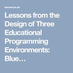 Lessons from the Design of Three Educational Programming Environments: Blue…