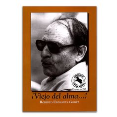 ¡Viejo del alma…! – Roberto Urdaneta Gómez – Oveja Negra www.librosyeditores.com Editores y distribuidores.