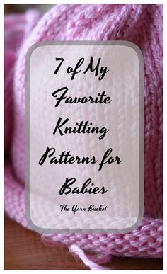 7 of My Favorite Knitting Patterns for Babies from The Yarn Bucket