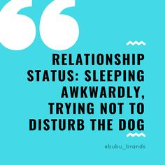 Bubu Brands Dog Quote: Relationship status: sleeping awkwardly, trying not to disturb the dog Sleep Quotes, Dog Quotes, Funny Quotes, Qoutes, I Love Dogs, Puppy Love, Natural Dog Treats, Summer Dog, Sleeping Dogs