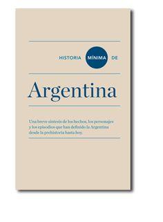 Historia mínima de Argentina / Raúl Mandrini ... [et al.] ; Pablo Yankelevich (coordinador) Publicación México, D.F. : El Colegio de México ; Madrid : Turner, 2014