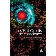 Les huit circuits de conscience : chamanisme cybernétique et pouvoir créateur - broché - Laurent Huguelit - Livre ou ebook - Fnac.com
