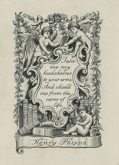 Bookplate of Henry Phipps    Artist Moring    Description States 39Take me my bookshelves to your arms And shield me from the cares of life39 and 39Henry Phipps39 Two cherubs sit atop the enclosed texts and are surrounded by garlan