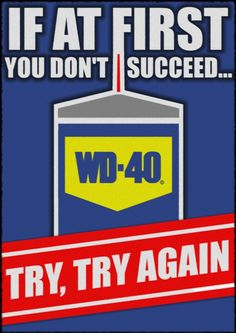 If At First You Don't Succeed - quote from someone (at least 3 different people according to the internet), design by me (just the one person) and the guy who designed the WD40 logo.