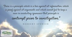 """""""There is a principle which is a bar against all #information, which is #proof against all arguments, and which cannot #fail to keep a man in everlasting #ignorance—that principle is contempt prior to investigation."""" - Herbert Spencer   #contemptpriortoinvestigation #quote #clean #sober #addiction #recovery #rehab #detox #Aspen #Denver #Colorado Springs #Colorado #Albuquerque #Taos #NewMexico #StGeorge #Utah #ShadowMountainRecovery"""