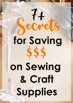 7 Secrets to Saving Money on Sewing and Crafting Supplies