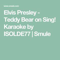 Elvis Presley - Teddy Bear on Sing! Karaoke by ISOLDE77 | Smule
