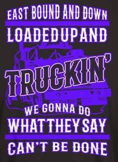 Neon Signs, Sayings, Truck Drivers, Life, Lyrics, Quotations, Qoutes, Proverbs