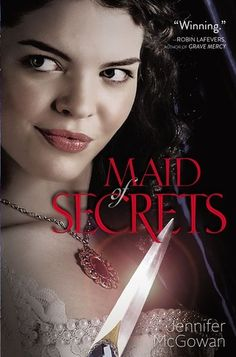 Maid of Secrets by Jennifer McGowan (Maids of Honor #1) http://piecesofwhimsy.blogspot.com.au/2013/05/maid-of-secrets-by-jennifer-mcgowan.html