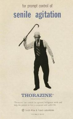 """Thorazine found a comfortable home in (full-page!) ads in medical journals for helping control all manner of upsets, including """"old age"""", menopause, unruly children, and so on)."""