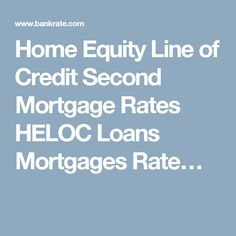 Home Equity Line of Credit Second Mortgage Rates HELOC Loans Mortgages Rate…