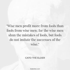 """Wise men profit more from fools than fools from wise men : for the wise men shun the mistakes of fools. Cato The Elder, Wise Men, The Fool, Mistakes, Wisdom, Instagram Posts, Quotes, Life, Quotations"