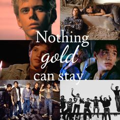 Nothing gold can stay. (The Outsiders, 1983)