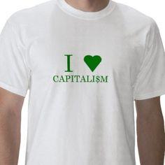 """I <3 Capitali$m"""