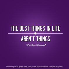 The best things in life are not things. Love Quotes For Him Romantic, Great Quotes, Quotes To Live By, Inspirational Quotes, Words Quotes, Wise Words, Me Quotes, Funny Quotes, Sayings