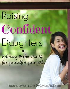 "Raising confident daughters~ Believing Psalm 139:14 for your self & your girls. ""I praise You because I am fearfully and wonderfully made"""