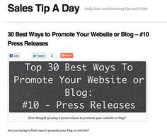 salestipaday.com/2011/07/29/30-best-ways-to-promote-your-...    Press releases are a great way to get your website or blog noticed by the search engines. Here is how to use this to your advantage.     The fastest way to get your story seen and earn profits while doing it - see how here at http://hundredpercentcommissions.com