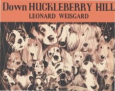 Down Huckleberry Hill written and illustrated by Leonard Weisgard Art Through The Ages, Dog Books, Huckleberry, Vintage Children's Books, Book Illustration, Dog Art, Childrens Books, Love You, Vintage Illustrations