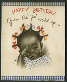 vintage birthday card with little black girl on it. Vintage Birthday Cards, Vintage Greeting Cards, Vintage Postcards, Vintage Love, Vintage Paper, Vintage Images, Vintage Black, Vintage Pictures, African American Artwork