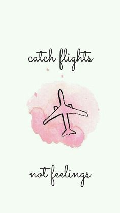 Catch flights not feelings travel iphone background #background #Catch #feelings #Flights #iphone #Travel