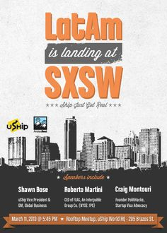 Latin America Is Landing at SXSW 2013 | Monday, March 11, 2013 | 5:45-7:45pm | Rooftop Meetup at uShip World Headquarters | 205 Brazos St. | Austin, TX 78701 | NOTE: Not an RSVP, but a request for a private invitation