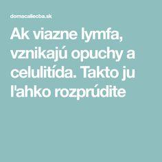 Ak viazne lymfa, vznikajú opuchy a celulitída. Beauty Detox, Nordic Interior, Health, Health Care, Salud