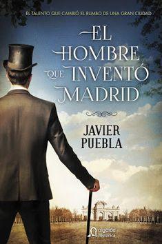Pero Qué Locura de Libros.: EL HOMBRE QUE INVENTÓ MADRID / Javier Puebla