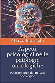 Aspetti psicologici nelle patologie oncologiche: Psicosomatica del malato oncologico: Amazon.it: Marco Fraticelli: Libri Amazon, Amazons, Riding Habit