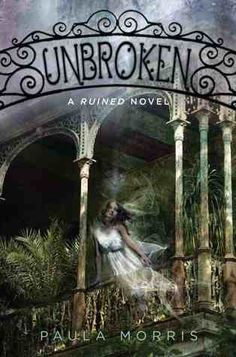 Unbroken: A Ruined Novel- Paula Morris I didn't realize this was a series. I have the fist book but haven't read it yet. Cool Books, I Love Books, Books To Buy, Books To Read, Reading Books, Summer Reading Lists, Best Novels, What Book, Mystery Novels