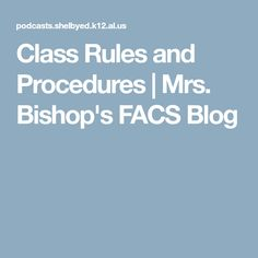 Class Rules and Procedures | Mrs. Bishop's FACS Blog