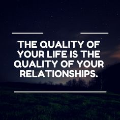 The quality of your life is the quality of your #relationships. ► ► www.Julieferman.com ◄◄