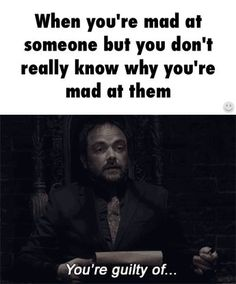 You are guilty of...something, which i won't tolerate...whatever it was. Supernatural: Crowley