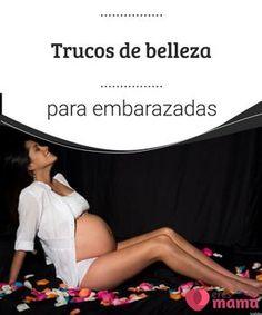 Trucos de belleza para embarazadas   Conoce los mejores trucos de belleza para embarazadas con los que controlar tu alimentación y tu peso, evitar estrías, cuidar tu vientre y mamas, etc.  #Embarazo #Belleza #Vientre