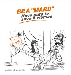 Its about spreading the message to everyone about protecting women, discouraging violence and crimes against women and being a real MAN (MARD) who protects women. The initiative is by Deepak Advertising, the picture depicts a famous scene from Indian mythological tale of Mahabharata when Dusshashan tries to pull Draupadi's Saree but Lord Krishna helps her by creating an unending loop of the saree. The Mascot of Deepak Advertising is made to represent Krishna. Please share.