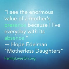 """Your mom was there for you, honor her by supporting children and teens whose mother isn't. Every dollar makes a difference in the life of a grieving child. Donate: https://www.indiegogo.com/projects/family-lives-on-matching-gift-opportunity-for-crm#home  """"I see the enormous value of a mother's presence because I live everyday with its absence."""" - Hope Edelman, """"Motherless Daughters"""""""
