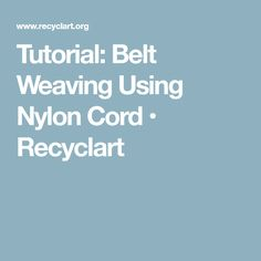 Tutorial: Belt Weaving Using Nylon Cord • Recyclart