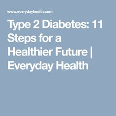Type 2 Diabetes: 11 Steps for a Healthier Future | Everyday Health