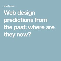 Web design predictions from the past: where are they now?