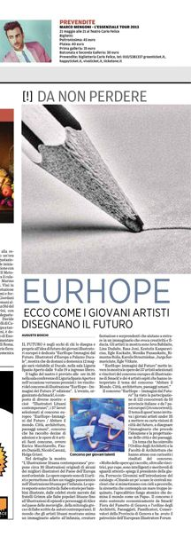 "Special Mention for the International Competition ""EurHope-Images of the Future"", exhibition at Palazzo Ducale, Genoa, and at WOW - Museum of Comics and' Illustration, Milan, 2013. Publication on websites, social media and catalogs.   TITLE: International Contest ""Eurhope: Images from the future. 2nd Edition"" TYPE OF PROJECT: contest,2 images DESCRIPTION: My opinion about human landscapes, city, architectures TECHNIQUE:Mixed"