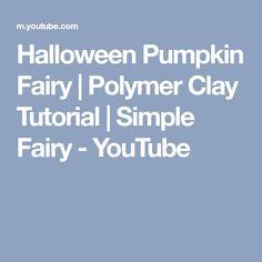Halloween Pumpkin Fairy   Polymer Clay Tutorial   Simple Fairy - YouTube