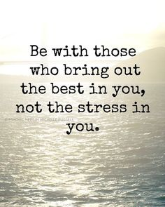 """EXACTLY! -- """"Be with those who bring out the best in you not the stress in you."""" #leadership #quotes"""