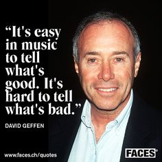 Music business quote by David Geffen: It's easy in music to tell what's good. It's hard to tell what's bad.