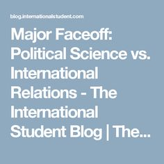 Major Faceoff: Political Science vs. International Relations - The International Student Blog | The International Student Blog