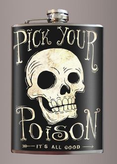 """Pick Your Poison in this flask. This stainless steel flask features gorgeous graphics of a skull and """"Pick Your Poison, It's all Good"""". Shop gothic gifts now. Cool Flasks, Pick Your Poison, Little Red Hen, Best Gifts For Men, Cute Gifts, Alcohol, Wine, Stainless Steel, Original Art"""