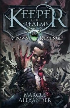 Keeper of the Realms Book 1 Crow's Revenge by Marcus Alexander
